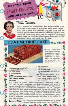 Here's Betty Crocker's recipe for Old-Time Fruit Cake. 1 cup salad oil 1 1/3 cups sugar 1/4 cup molasses 4 eggs 2 cups sifted Gold Medal flour 1 tsp. baking powder 2 tsp. salt 2 tsp. cinnamon 1 tsp. nutmeg 1 cup orange juice 1 cup more sifted Gold Medal...