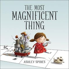 The Most Magnificent Thing by Ashley Spires - Grades: PreSchool To 2 / Ages: 3 to 7