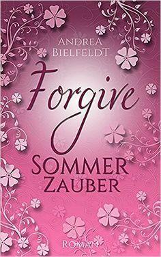 FORGIVE - Sommerzauber Liebesroman (Jahreszeitenreihe 2) eBook: Andrea Bielfeldt: Amazon.de: Kindle-Shop