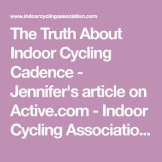 The Truth About Indoor Cycling Cadence - Jennifer's article on Active.com - Indoor Cycling Association | Indoor Cycling Association