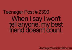 Wow, so true and so many times it's gotten me in trouble. If you don't want my best friend to know DO NOT TELL ME! She will find out! :)