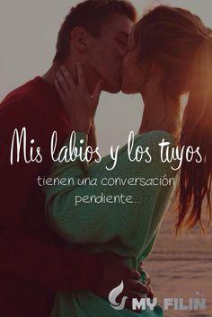 Mis labios y los tuyos tiene una conversación pendiente ...