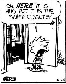 Calvin and Hobbes, DE's CLASSIC PICK of the day - Where's my jacket? Who put it in the stupid closet? (on of my all-time faves! Calvin And Hobbes Quotes, Calvin And Hobbes Comics, 4 Panel Life, Fun Comics, Cool Cartoons, Hobbs, My Guy, Comic Strips, The Funny