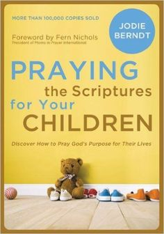 Praying the Scriptures for Your Children: Discover How to Pray God's Purpose for Their Lives: Jodie Berndt, President of Moms In Prayer International Fern Nichols: 9780310337553: Amazon.com: Books
