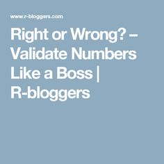 Right or Wrong? – Validate Numbers Like a Boss   R-bloggers