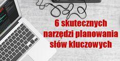 Jak dobrać słowa kluczowe – 6 skutecznych narzędzi propozycji słów kluczowych