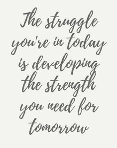 """The struggle you're in today is developing the strength you need for tomorrow. Life Quotes Love, Simple Quotes, Quotes To Live By, Best Quotes, Wife Quotes, Friend Quotes, Awesome Quotes, Inner Strength Quotes, Quotes About Strength"