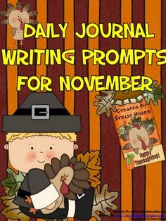 Daily Journal Writing Prompts For The Month Of November & Thanksgiving {Based On Common Core Standards}  ~ Perfect For Writing Workshop! This resource & writing activity unit includes: ~ 14 Journal Covers for you to choose from ~ Reference Pages: * November Word Bank to aide students with spelling * Writer's checklist for students to remind them what to focus on while writing. ~The heart of this unit includes 27 different writing prompts about November, Thanksgiving and Fall.