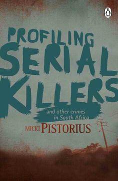 Profiling Serial Killers ~ Micki Pistorius ~