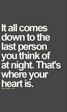"""Relationship Quotes - 45 Crush Quotes - """"It all comes down to the last person you think of at night. Now Quotes, Love Quotes For Him, Quotes To Live By, Motivational Quotes, Life Quotes, Inspirational Quotes, Crushing On Him Quotes, So True Quotes, Quotes About True Love"""