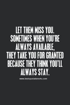 Let them miss you