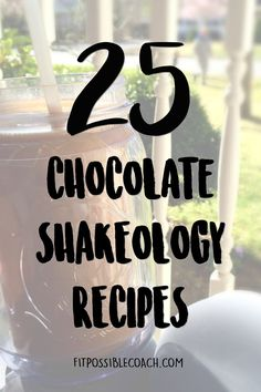 25 Chocolate Shakeology Recipes to change up your flavor!