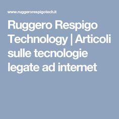 Ruggero Respigo Technology | Articoli sulle tecnologie legate ad internet