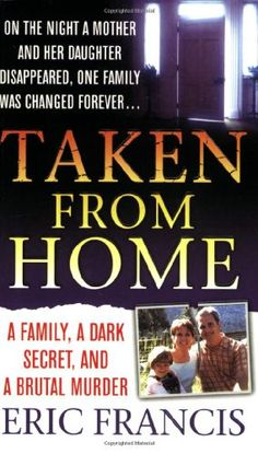Bestseller Books Online Taken From Home: A Father, a Dark Secret, and a Brutal Murder (St. Martin's True Crime Library) Eric Francis $6.99  - http://www.ebooknetworking.net/books_detail-0312936796.html