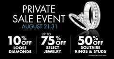 The 10 Day Private Event Sale Begins TODAY!   -10% off loose diamonds -Up to 75% off select jewelry -50% off solitaire rings and studs  Locate Your Store: