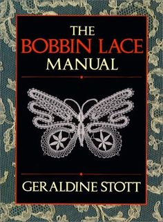 The Bobbin Lace Manual by Geraldine Stott, $42.99
