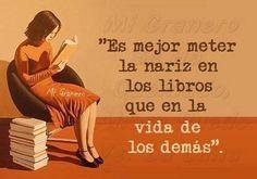 Es mejor meter la nariz en los libros que….