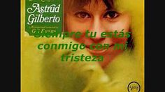 ASTRUD GILBERTO Tu mi delirio - YouTube