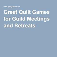 Great Quilt Games for Guild Meetings and Retreats