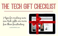If you're giving a tech toy, gift or gadget, make sure you've got these 7 tips taken care of before you start wrapping!