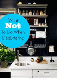 What not to do When De-cluttering: good things to remember to finish the job