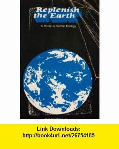 Replenish the Earth A Primer in Human Ecology (9780534002039) G.Tyler Miller , ISBN-10: 053400203X  , ISBN-13: 978-0534002039 ,  , tutorials , pdf , ebook , torrent , downloads , rapidshare , filesonic , hotfile , megaupload , fileserve