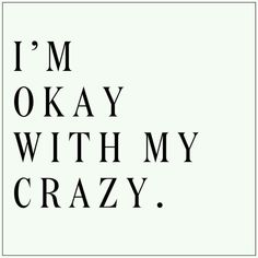 Be okay with being considered 'crazy' for the crazy ones are the people who change the world.