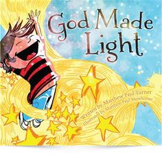 God Made Light by Matthew Paul Turner. This book reminds young kids that the God who made light is the God who made them.