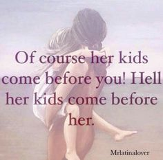 It should say of course her kids come before her, your kids come before her…