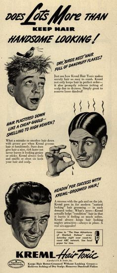 Gentlemen, Kreml Hair Tonic does lots more than keeping hair handsome looking. It keeps you from looking a cheap gigolo. Keeps birds out of your hair, too. Retro Ads, Vintage Ads, Vintage Images, Vintage Posters, Vintage Hairstyles, Trendy Hairstyles, Old Advertisements, Advertising Signs, Floating Head