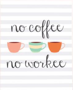 No coffee, no workee / Coffee Shop Stuff