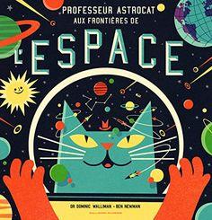 Professeur Astrocat : Aux frontières de l'espace par Dominic Walliman