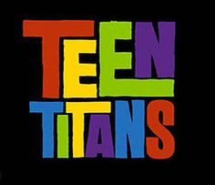 teen titans! oh my god. this show was the best. i still love watching it.