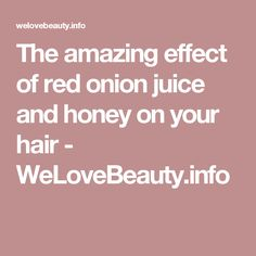 The amazing effect of red onion juice and honey on your hair - WeLoveBeauty.info
