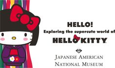 Hello! Exploring the Supercute World of Hello Kitty at the Japanese American National Museum in Los Angeles, CA is a groundbreaking art..