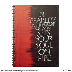 Set Your Soul on Fire Note Books