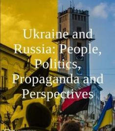 Ukraine And Russia: People Politics Propaganda And Perspectives PDF