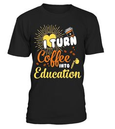 "# BeeTee: Teacher Turns Coffee Into Education T-Shirt . Special Offer, not available in shops Comes in a variety of styles and colours Buy yours now before it is too late! Secured payment via Visa / Mastercard / Amex / PayPal How to place an order Choose the model from the drop-down menu Click on ""Buy it now"" Choose the size and the quantity Add your delivery address and bank details And that's it! Tags: Original design by BeeTee.Teacher, Teacher - I Turn Coffee Into Education. This teaching…"