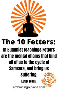 The 10 Fetters of Buddhism. The 10 Fetters is what binds us to suffering. Learn more at Embracing Nirvana. #buddhism #10fetters #buddhistteachings #embracingnirvana Nirvana Buddhism, Life Tips, Life Hacks, Buddhist Teachings, Buddha Zen, The 10, Proverbs, Philosophy, Meditation