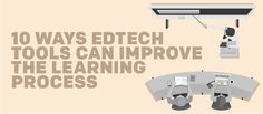 10 Ways EdTech Tools Can Improve the Learning Process - eLearning Brothers Instructional Design, Learning Styles, Learning Process, Professional Development, Technology, Tools, Marketing, Canning, Education