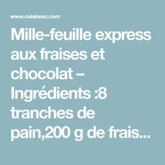 Mille-feuille express aux fraises et chocolat – Ingrédients :8 tranches de pain,200 g de fraises,100 g de chocolat,5 cl de crème liquide,...