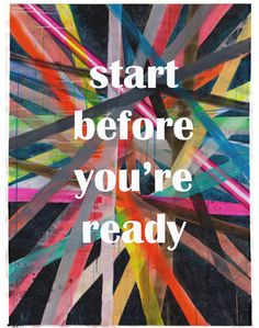 Thanks @Lola M M McGinnis for the inspiring quotes! start before you're ready #color #inspiration #buddhaquotes