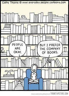 La gente está bien pero prefiero la compañía de los libros.