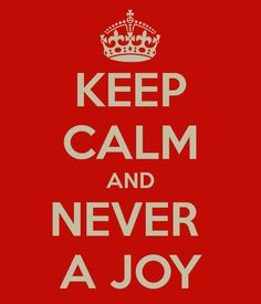 Keep calm and never a joy.  #mainagioia #neverajoy #inglesismi #umorismo #ironia #sarcasmo #gioia #joy