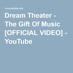 Dream Theater - The Gift Of Music [OFFICIAL VIDEO] - YouTube