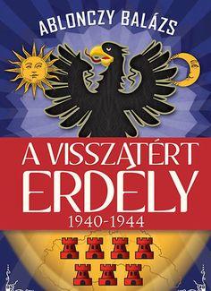 (10) A visszatért Erdély 1940–1944 · Ablonczy Balázs · Könyv · Moly