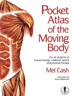 Pocket Atlas of the Moving Body: For All Students of Human Biology, Medicine, Sports and Physical Therapy by Mel Cash. $19.95. Edition - Edition Unstated. Author: Mel Cash. Publisher: Random House UK; Edition Unstated edition (July 3, 2007)