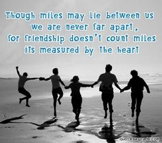 Good friends that are near and far, whether by miles or the paths that life's journey has taken us.