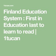Finland Education System : First in Education last to learn to read   1tucan