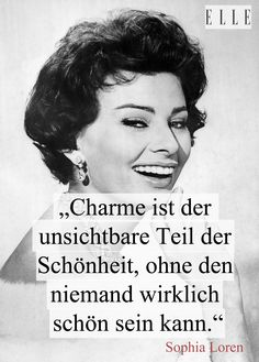 """""""Charm is the invisible part of beauty, without which no one is truly beautiful."""" -Sophia Loren"""